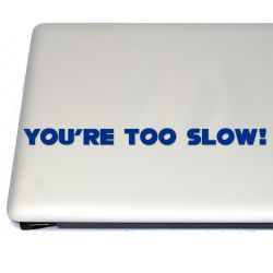 You're Too Slow! Gaming Vinyl Decal