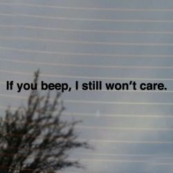 If you beep, I still won't care. Funny Vinyl Decal