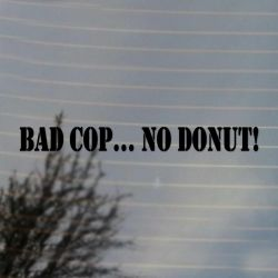Bad Cop No Donut Vinyl Decal Sticker (FREE US Shipping) (For car, laptop, tablets etc)