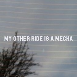 My Other Ride is a Mecha  Anime Vinyl Decal Sticker  (FREE US Shipping) (For car, laptop, tablets etc)