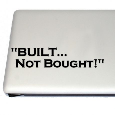 Built Not Bought PC Gamer and Hot Rod Vinyl Decal Sticker  (For car, laptop, tablets etc)