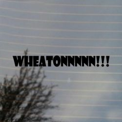 Wheatonnnn!!!  Vinyl Decal Sticker (FREE US Shipping) (For car, laptop, tablets etc)