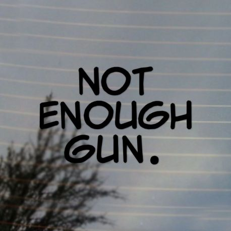 Not Enough Gun Comic Book Vinyl Decal Sticker (FREE US Shipping) (For car, laptop, tablets etc)