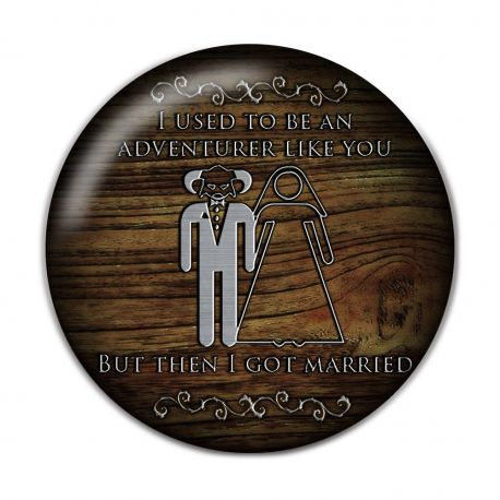I used to be an adventurer like you, but then I got married Pinback Button Badge