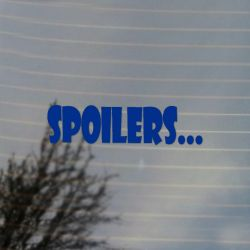 Spoilers... Vinyl Decal Sticker (FREE US Shipping) (For car, laptop, tablets etc)