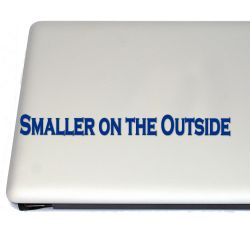 Smaller On the Outside Vinyl Decal Sticker (FREE US Shipping) (For car, laptop, tablets etc)