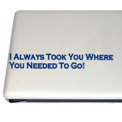 Science Fiction Inspired I Always Took You... Vinyl Decal Sticker (For car, laptop, tablets etc)