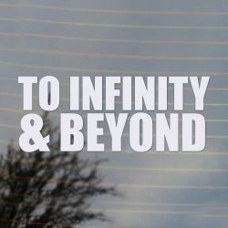 To Infinity & Beyond Vinyl Decal  Sticker (FREE US Shipping) (For car, laptop, tablets etc)